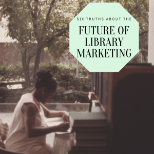 The Future of Library Marketing